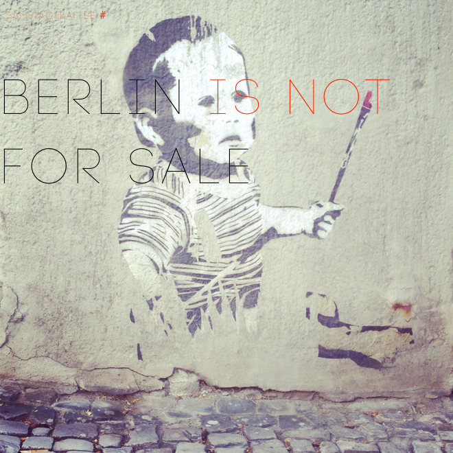 Berlin is not for sale, gentrification, gentrifizierung